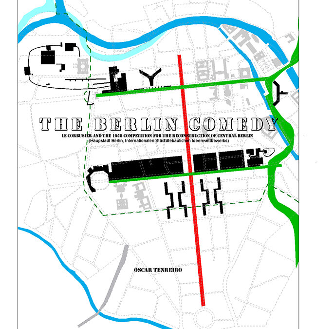 """PDF copy of the original version: """"The Berlin Comedy-Le Corbusier and the 1958 Competition for the Reconstruction of Central Berlin"""""""